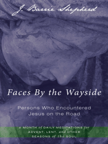Faces By the Wayside—Persons Who Encountered Jesus on the Road: A Month of Daily Meditations for Advent, Lent, and Other Seasons of the Soul