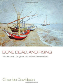Bone Dead, and Rising: Vincent Van Gogh and the Self before God