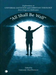 """All Shall Be Well"": Explorations in Universal Salvation and Christian Theology, from Origen to Moltmann"