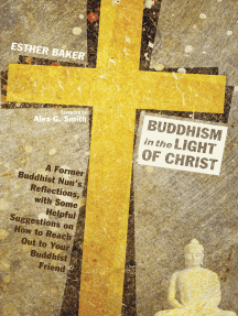 Buddhism in the Light of Christ: A Former Buddhist Nun's Reflections, with Some Helpful Suggestions on How to Reach Out to Your Buddhist Friends