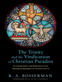 The Trinity and the Vindication of Christian Paradox: An Interpretation and Refinement of the Theological Apologetic of Cornelius Van Til