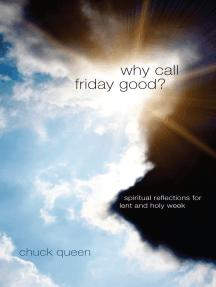 Why Call Friday Good?: Spiritual Reflections for Lent and Holy Week