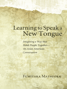 Learning to Speak a New Tongue: Imagining a Way that Holds People Together—An Asian American Conversation