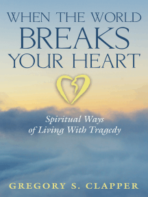 When the World Breaks Your Heart: Spiritual Ways of Living With Tragedy
