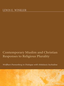 Contemporary Muslim and Christian Responses to Religious Plurality: Wolfhart Pannenberg in Dialogue with Abdulaziz Sachedina