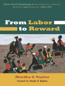 From Labor to Reward: Black Church Beginnings in San Francisco, Oakland, Berkeley, and Richmond, 1849-1972
