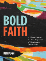 Bold Faith: A Closer Look at the Five Key Ideas of Charismatic Christianity