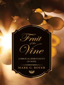 Fruit of the Vine: A Biblical Spirituality of Wine
