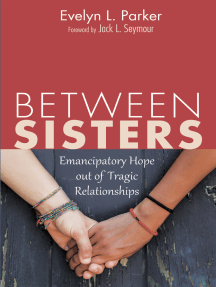 Between Sisters: Emancipatory Hope out of Tragic Relationships