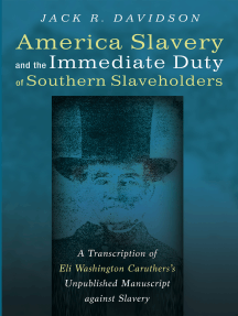 American Slavery and the Immediate Duty of Southern Slaveholders: A Transcription of Eli Washington Caruthers's Unpublished Manuscript against Slavery