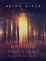 Something Beyond Nothing?