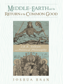 Middle-earth and the Return of the Common Good: J. R. R. Tolkien and Political Philosophy