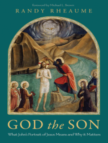 God the Son: What John's Portrait of Jesus Means and Why it Matters