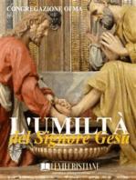 L'umiltà del Signore Gesù