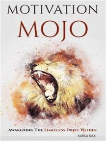Motivation Mojo: Awakening the Limitless Drive Within