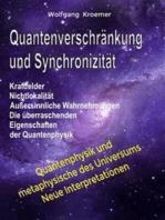 Quantenverschränkung und Synchronizität. Kraftfelder, Nichtlokalität, Außersinnliche Wahrnehmungen. Die überraschenden Eigenschaften der Quantenphysik.