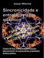 Sincronicidade e entrelaçamento quântico. Campos de força. Não-localidade. Percepções extra-sensoriais. As surpreendentes propriedades da física quântica.