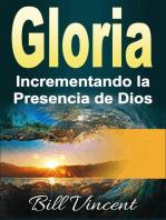 Gloria Incrementando la Presencia de Dios
