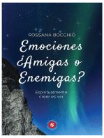 Emociones ¿Amigas o enemigas?: Espiritualmente, creer es ver