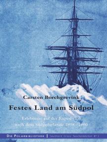 Festes Land am Südpol: Erlebnisse auf der Expedition nach dem Südpolarland 1898-1900