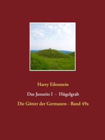Das Jenseits I - Hügelgrab: Die Götter der Germanen - Band 49a