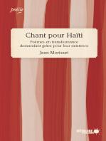 Chant pour Haïti. Poèmes en transhumance demandant grâce pour leur existence: Poèmes en transhumance demandant grâce pour leur existence