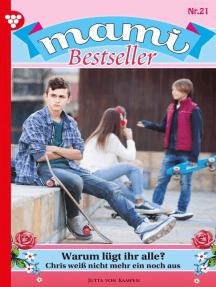 Mami Bestseller 21 – Familienroman: Warum lügt ihr alle?