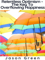 Relentless Optimism - The Key To Overflowing Happiness