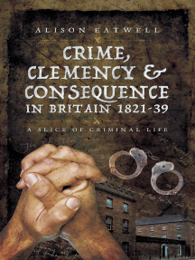 Crime, Clemency & Consequence in Britain 1821–39: A Slice of Criminal Life