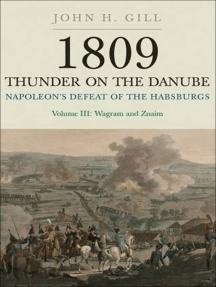 Napoleon's Defeat of the Habsburgs Volume III: Wagram and Znaim