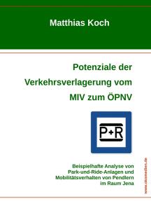 Potenziale der Verkehrsverlagerung vom MIV zum ÖPNV: Beispielhafte Analyse von Park-and-Ride-Anlagen und Mobilitätsverhalten von Pendlern im Raum Jena