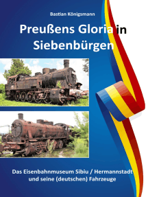 Preußens Gloria in Siebenbürgen: Das Eisenbahnmuseum Sibiu / Hermannstadt und seine Fahrzeuge