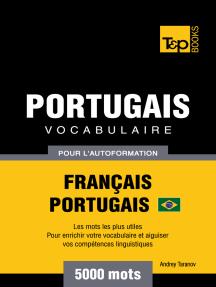 Vocabulaire Français-Portugais Brésilien pour l'autoformation: 5000 Mots
