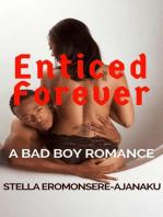 Enticed Forever ~ A Badboy Romance