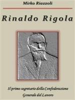 Rinaldo Rigola Il primo segretario della Confederazione Generale del Lavoro