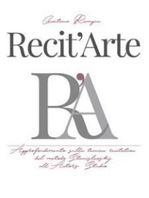 Recit'Arte: Approfondimento sulla tecnica recitativa dal metodo Stanislavskij all'Actors Studio