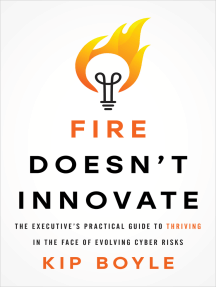 Fire Doesn't Innovate: The Executive's Practical Guide to Thriving in the Face of Evolving Cyber Risks