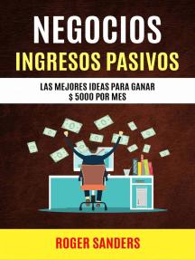 Negocios: Ingresos Pasivos: Las Mejores Ideas Para Ganar $ 5000 Por Mes
