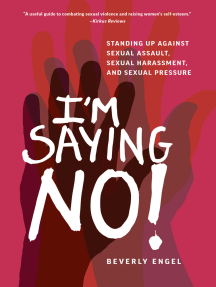 I'm Saying No!: Standing Up Against Sexual Assault, Sexual Harassment, and Sexual Pressure