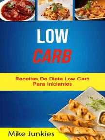 Low Carb: Receitas De Dieta Low Carb Para Iniciantes