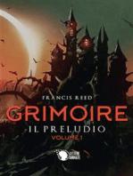 Grimoire. Il preludio. Volume 1
