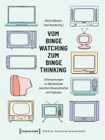 Vom Binge Watching zum Binge Thinking: Untersuchungen im Wechselspiel zwischen Wissenschaften und Popkultur