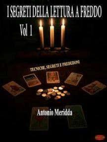 I segreti della lettura a freddo Vol.1: Tecniche, segreti e predizioni