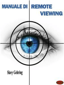 Manuale di Remote Viewing: Come sviluppare la capacità di vedere a distanza