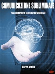 Comunicazione Subliminale: Tecniche pratiche di comunicazione subliminale