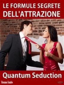 Le formule segrete dell'attrazione: Pratici segreti per sedurre ogni donna!