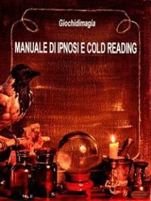 Manuale di Ipnosi e Cold Reading: Guida Pratica all'apprendimento della Lettura a Freddo e dell'Ipnosi