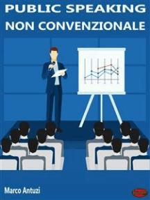 Public Speaking non convenzionale: Come conquistare il pubblico con la comunicazione persuasiva