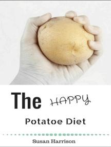 The Happy Potato Diet: Look Slim & Find Bliss!