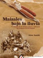 Maizales bajo la lluvia: Testimonios de los últimos gudaris y milicianos de la Guerra Civil en Euskadi